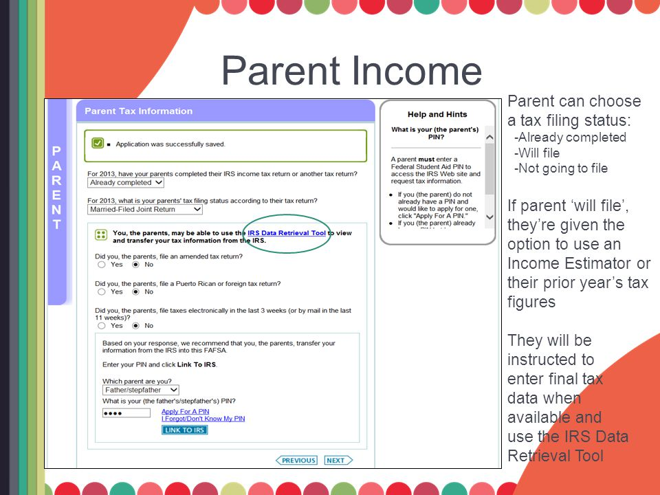 Parent Income Parent can choose a tax filing status: -Already completed -Will file -Not going to file If parent 'will file', they're given the option