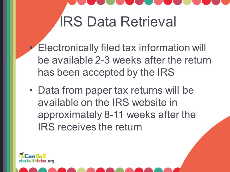 IRS Data Retrieval Electronically filed tax information will be available 2-3 weeks after the return has been accepted by the IRS Data from paper tax