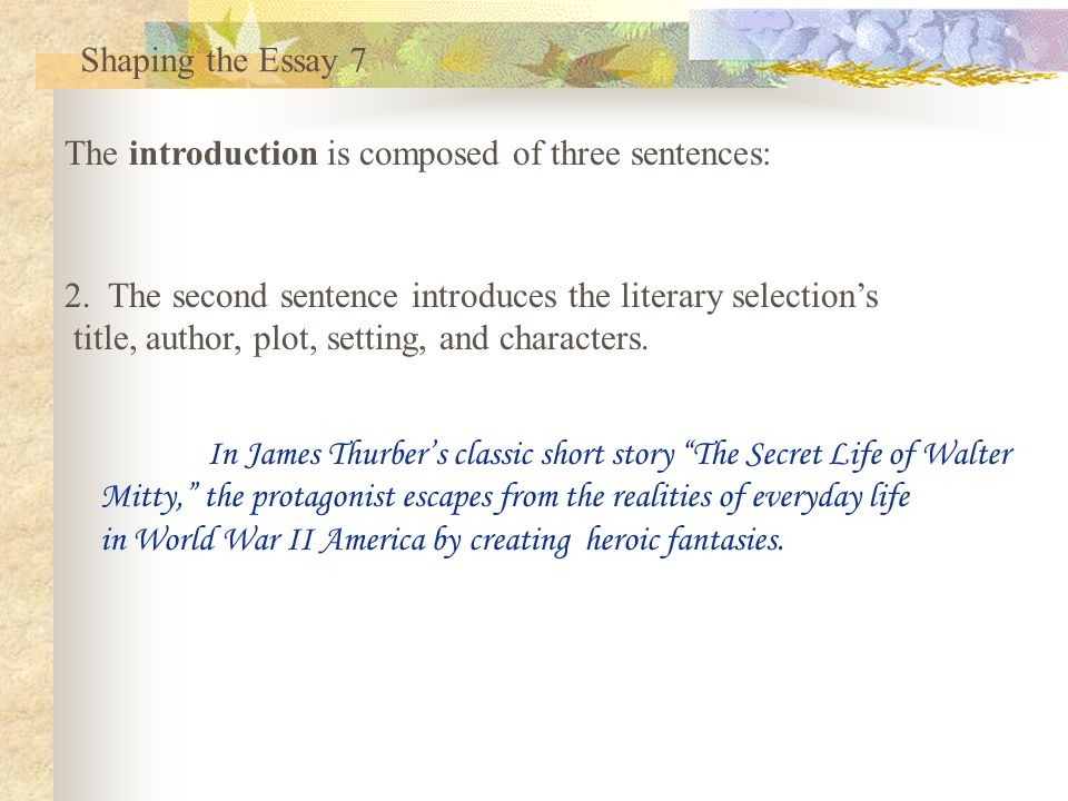 The introduction is composed of three sentences: Shaping the Essay 6 1. The first sentence introduces an important theme from the story. In order to b