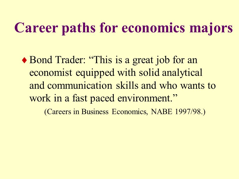 Career paths for economics majors  Journalist: Understanding economics is essential to a journalist covering business, government and financial markets.