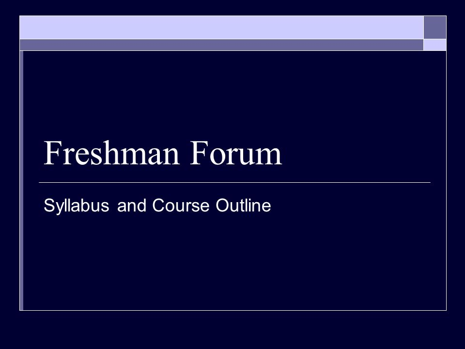 Freshman Forum Syllabus and Course Outline