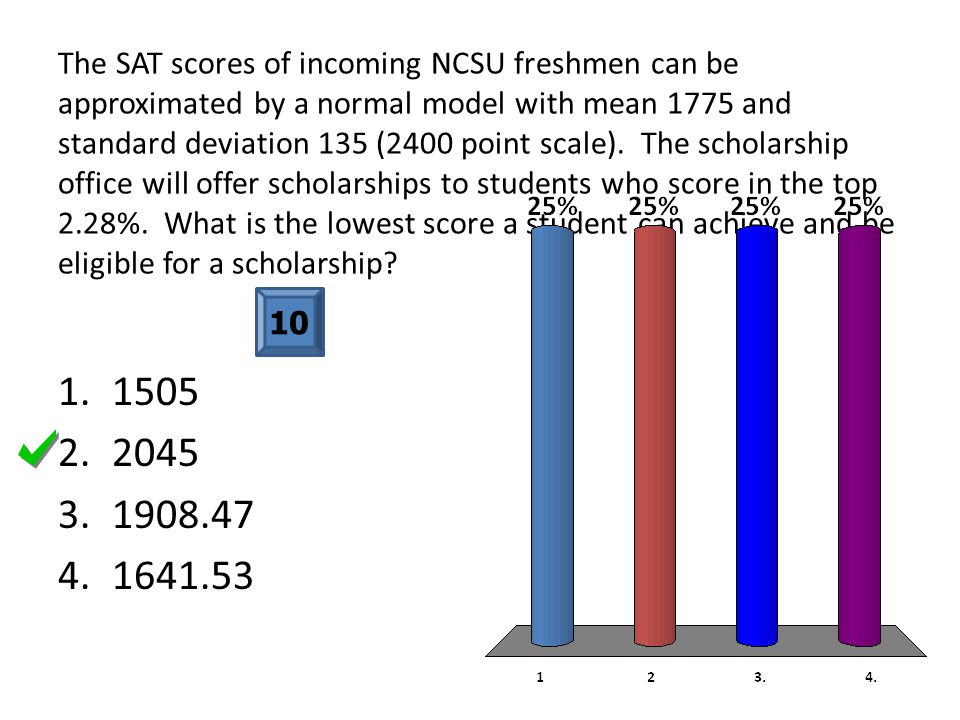 The SAT scores of incoming NCSU freshmen can be approximated by a normal model with mean 1775 and standard deviation 135 (2400 point scale).