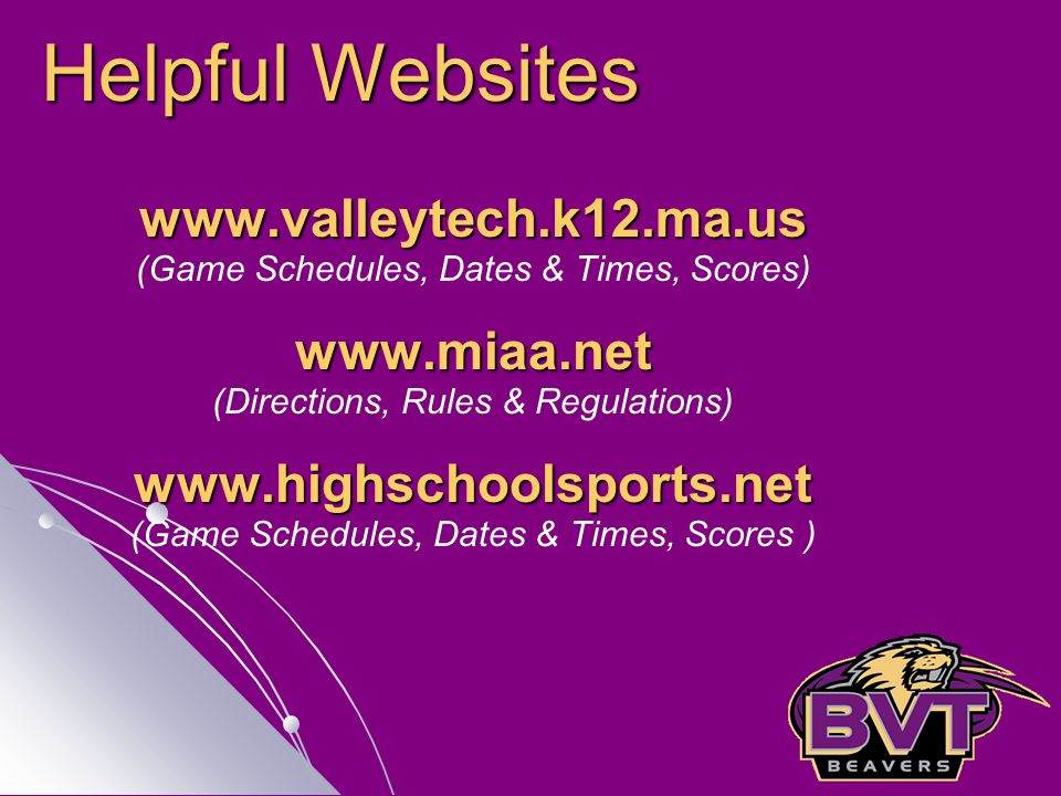 www.valleytech.k12.ma.us (Game Schedules, Dates & Times, Scores)www.miaa.net (Directions, Rules & Regulations)www.highschoolsports.net (Game Schedules, Dates & Times, Scores ) Helpful Websites