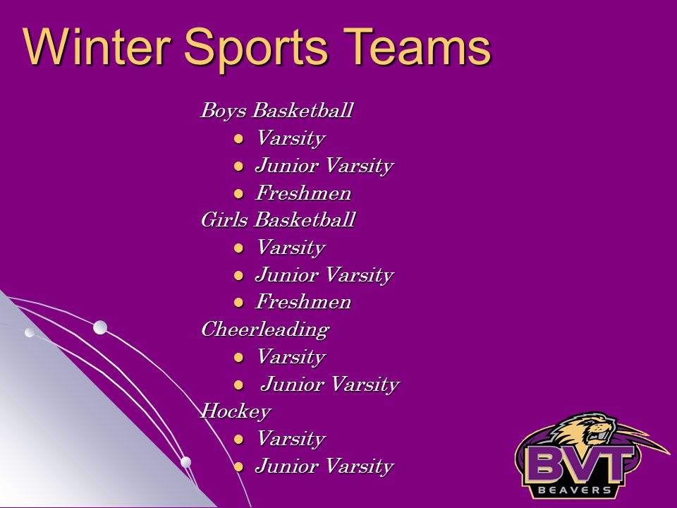 Boys Basketball Varsity Junior Varsity Freshmen Girls Basketball Varsity Junior Varsity FreshmenCheerleading Varsity Junior VarsityHockey Varsity Junior Varsity Winter Sports Teams