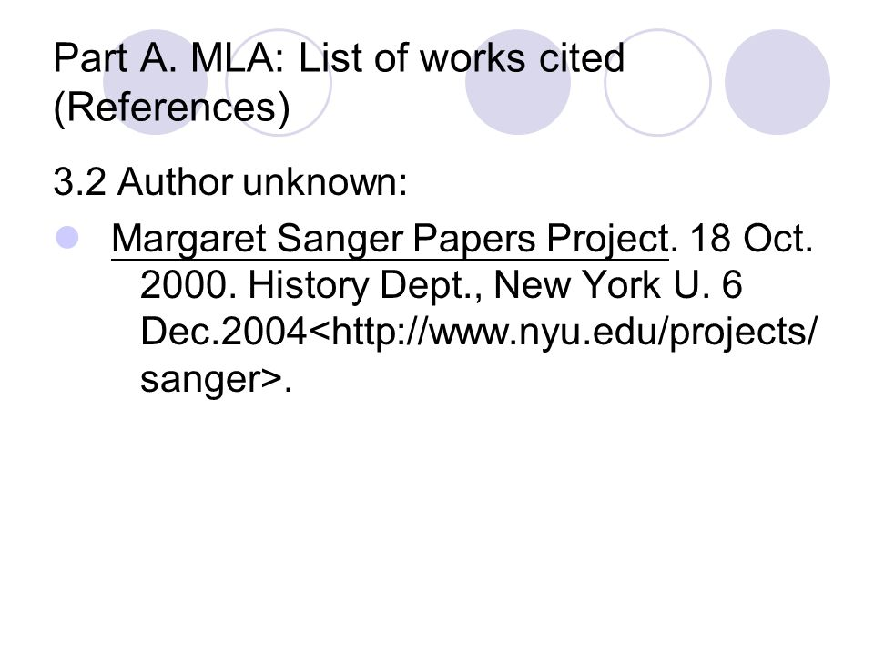 Part A. MLA: List of works cited (References) 3.2 Author unknown: Margaret Sanger Papers Project. 18 Oct. 2000. History Dept., New York U. 6 Dec.2004.