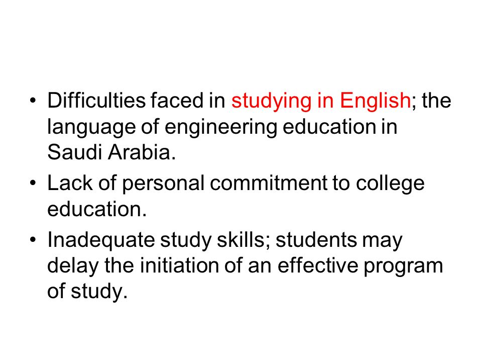 Difficulties faced in studying in English; the language of engineering education in Saudi Arabia. Lack of personal commitment to college education. In