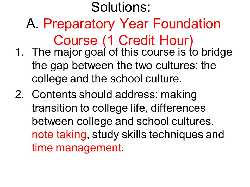Solutions: A. Preparatory Year Foundation Course (1 Credit Hour) 1.The major goal of this course is to bridge the gap between the two cultures: the co
