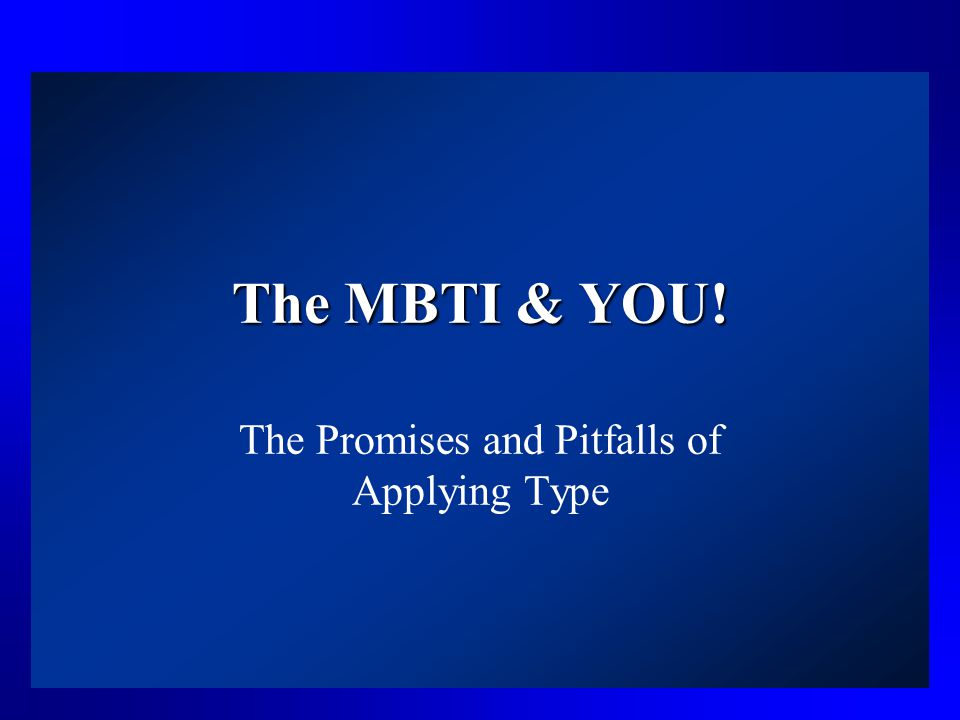 The MBTI & YOU! The Promises and Pitfalls of Applying Type