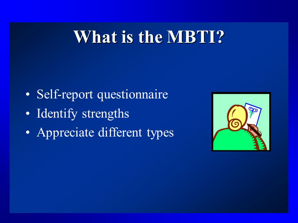 What is the MBTI? Self-report questionnaire Identify strengths Appreciate different types