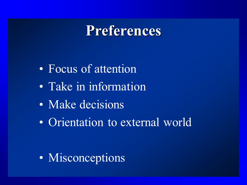 Preferences Focus of attention Take in information Make decisions Orientation to external world Misconceptions
