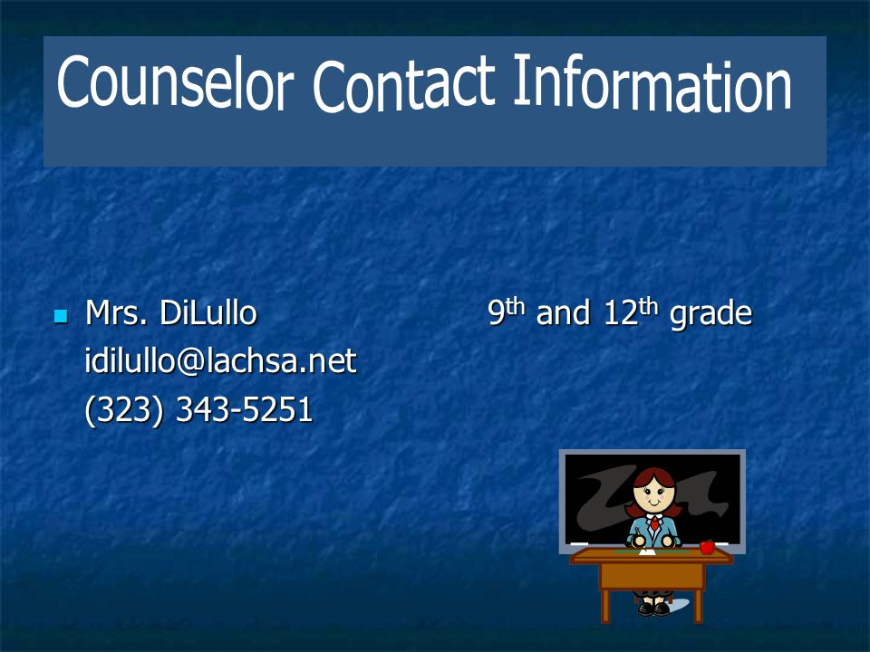 Mrs. DiLullo9 th and 12 th grade Mrs. DiLullo9 th and 12 th grade idilullo@lachsa.net idilullo@lachsa.net (323) 343-5251 (323) 343-5251