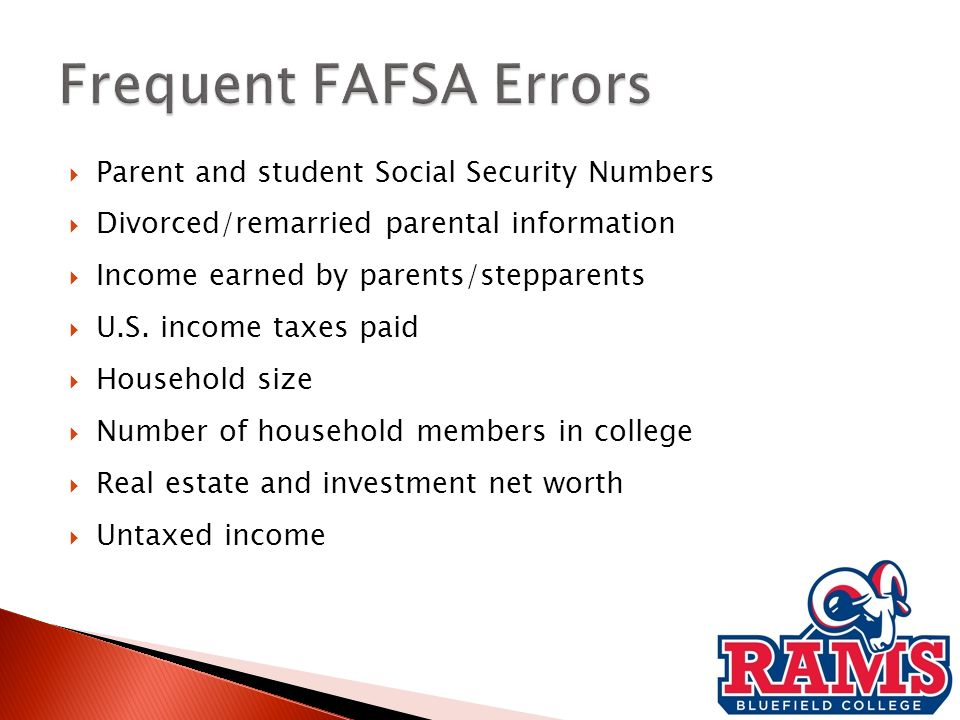  Parent and student Social Security Numbers  Divorced/remarried parental information  Income earned by parents/stepparents  U.S.