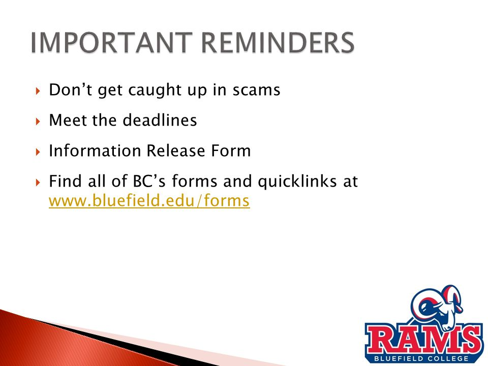  Don't get caught up in scams  Meet the deadlines  Information Release Form  Find all of BC's forms and quicklinks at www.bluefield.edu/forms www.bluefield.edu/forms