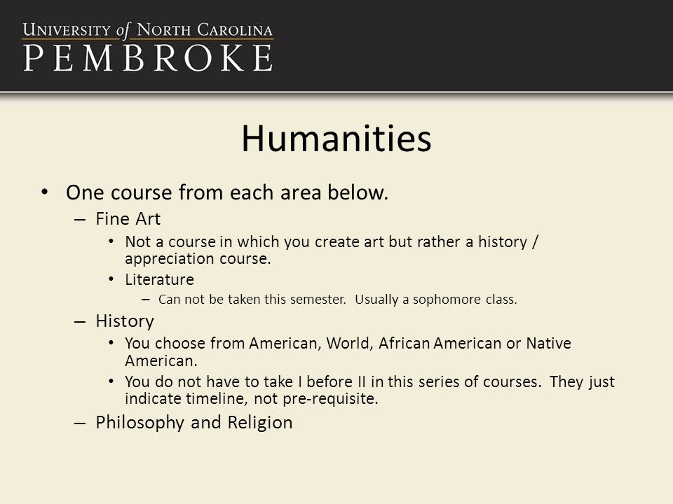 Humanities One course from each area below.