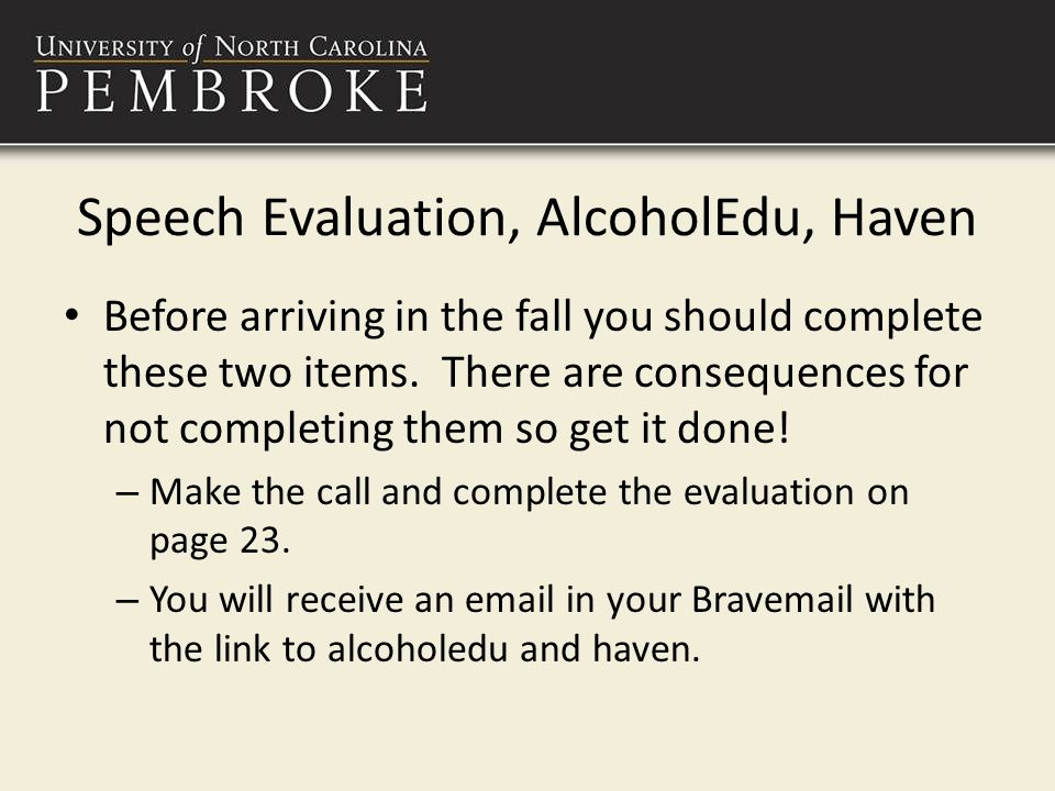 Speech Evaluation, AlcoholEdu, Haven Before arriving in the fall you should complete these two items.