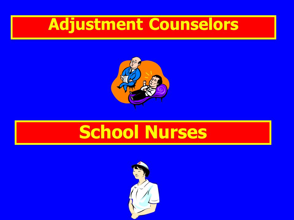 Adjustment Counselors School Nurses