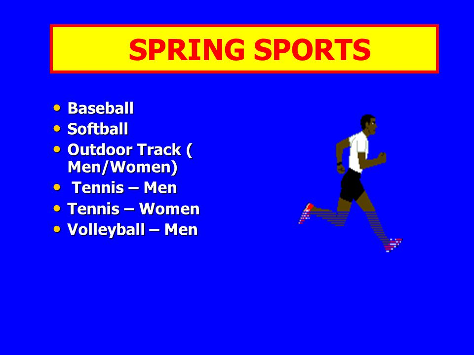 SPRING SPORTS Baseball Baseball Softball Softball Outdoor Track ( Men/Women) Outdoor Track ( Men/Women) Tennis – Men Tennis – Men Tennis – Women Tennis – Women Volleyball – Men Volleyball – Men