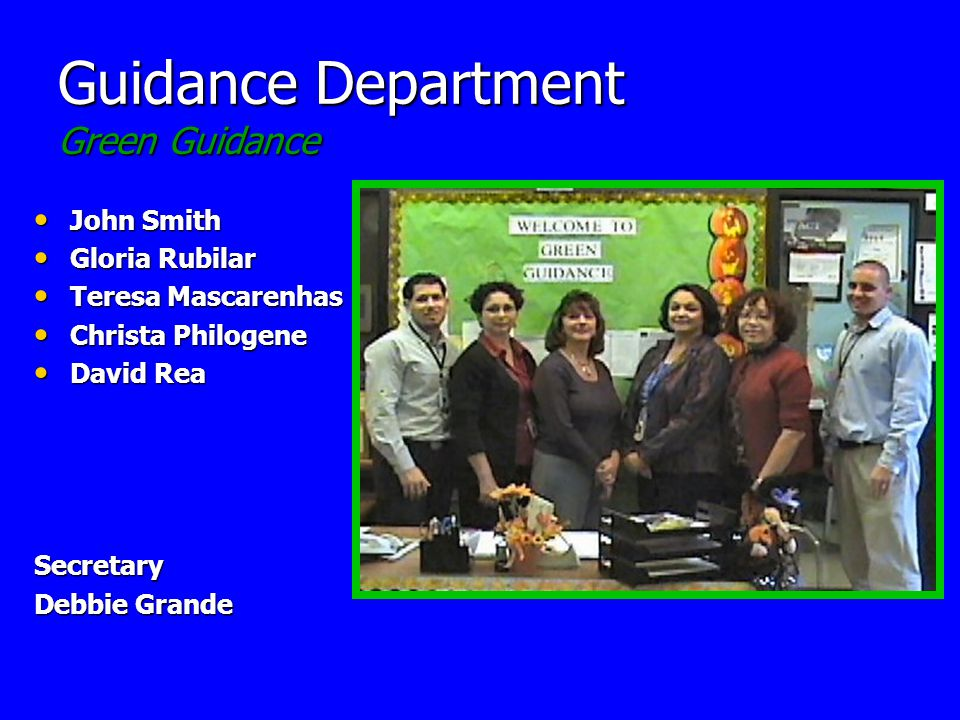 Guidance Department Green Guidance John Smith John Smith Gloria Rubilar Gloria Rubilar Teresa Mascarenhas Teresa Mascarenhas Christa Philogene Christa