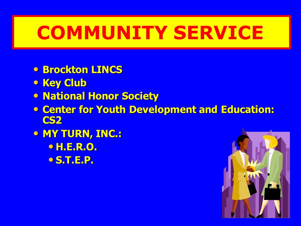 COMMUNITY SERVICE Brockton LINCS Brockton LINCS Key Club Key Club National Honor Society National Honor Society Center for Youth Development and Educa