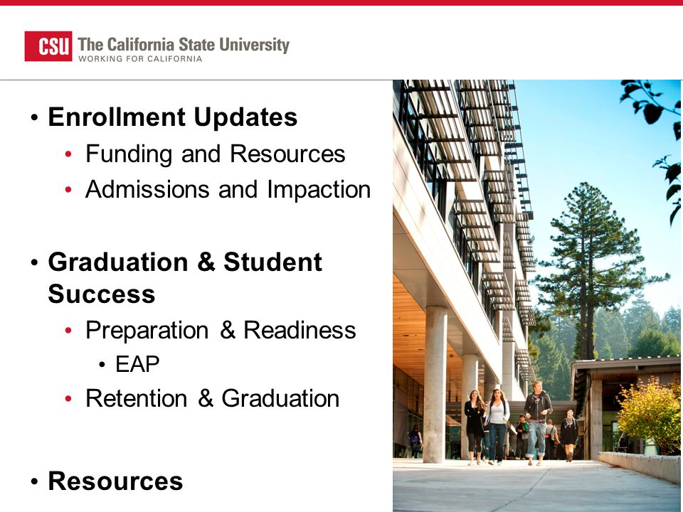 Enrollment Updates Funding and Resources Admissions and Impaction Graduation & Student Success Preparation & Readiness EAP Retention & Graduation Resources