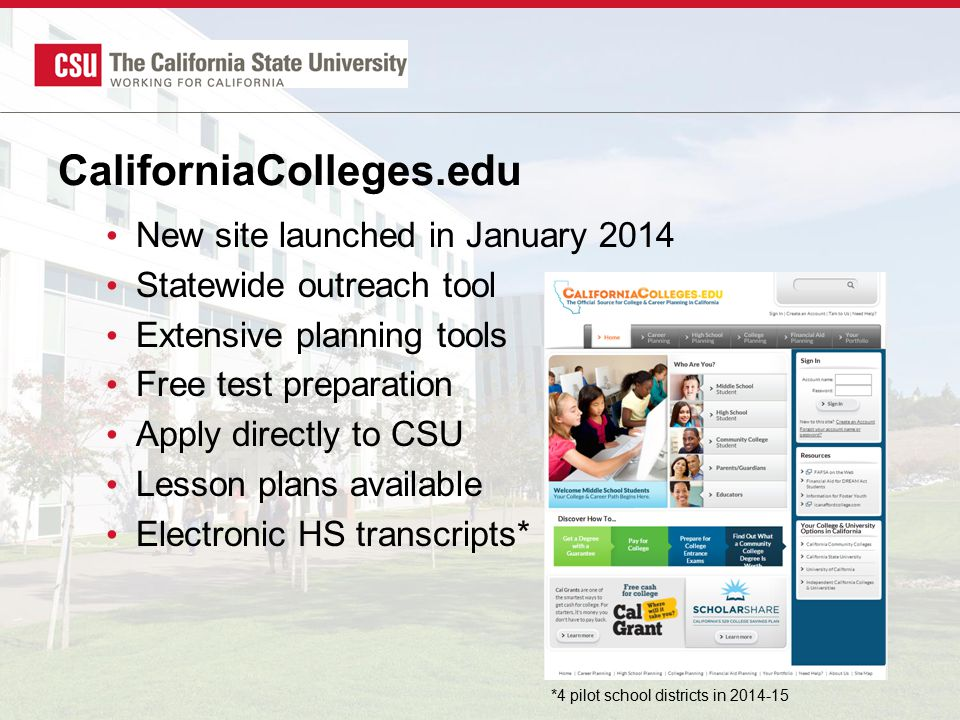 New site launched in January 2014 Statewide outreach tool Extensive planning tools Free test preparation Apply directly to CSU Lesson plans available