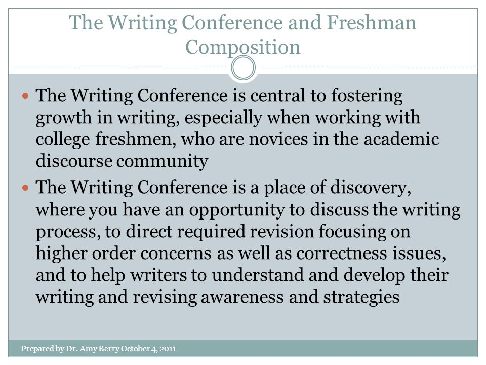 The Writing Conference and Freshman Composition Prepared by Dr.
