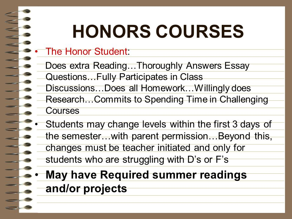 HONORS COURSES The Honor Student: Does extra Reading…Thoroughly Answers Essay Questions…Fully Participates in Class Discussions…Does all Homework…Will