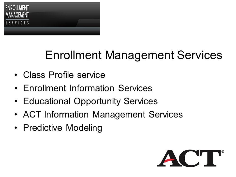 Enrollment Management Services Class Profile service Enrollment Information Services Educational Opportunity Services ACT Information Management Services Predictive Modeling