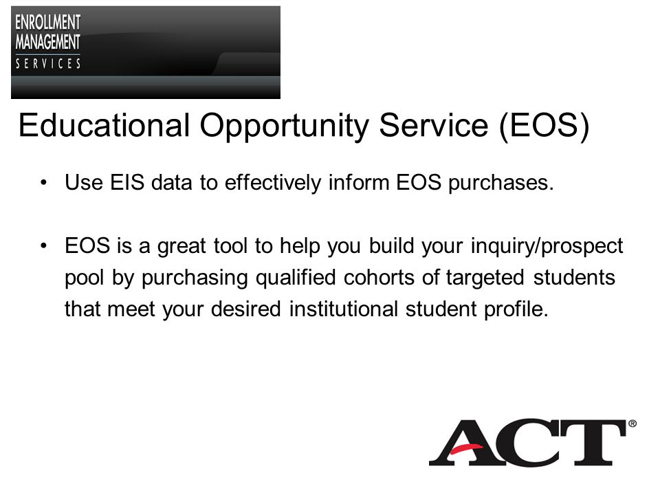 How to get prospective student names ACT –ACT score-sender –ACT EOS –PLAN EOS On top of hundreds of other sources