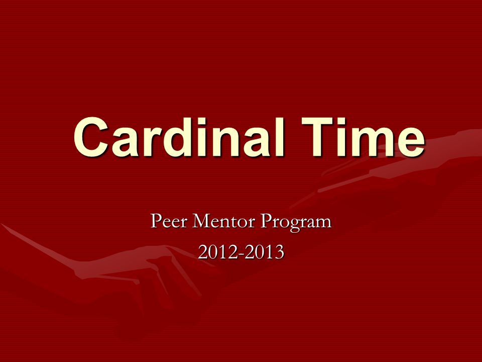 Cardinal Time Peer Mentor Program 2012-2013