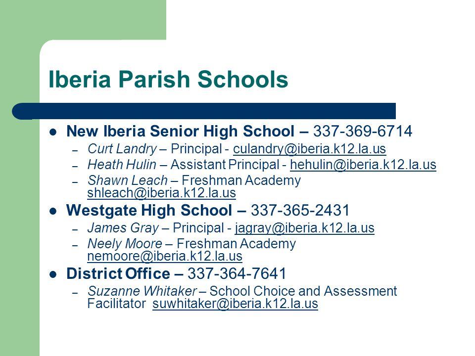 Iberia Parish Schools New Iberia Senior High School – 337-369-6714 – Curt Landry – Principal - culandry@iberia.k12.la.usculandry@iberia.k12.la.us – Heath Hulin – Assistant Principal - hehulin@iberia.k12.la.ushehulin@iberia.k12.la.us – Shawn Leach – Freshman Academy shleach@iberia.k12.la.us shleach@iberia.k12.la.us Westgate High School – 337-365-2431 – James Gray – Principal - jagray@iberia.k12.la.usjagray@iberia.k12.la.us – Neely Moore – Freshman Academy nemoore@iberia.k12.la.us nemoore@iberia.k12.la.us District Office – 337-364-7641 – Suzanne Whitaker – School Choice and Assessment Facilitator suwhitaker@iberia.k12.la.ussuwhitaker@iberia.k12.la.us