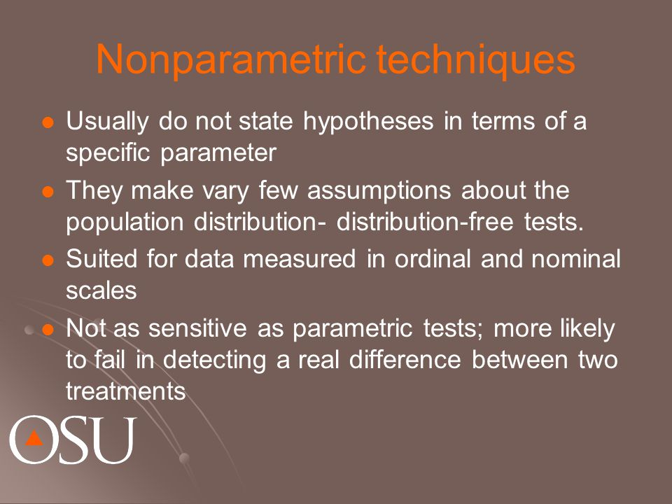 Nonparametric techniques Usually do not state hypotheses in terms of a specific parameter They make vary few assumptions about the population distribution- distribution-free tests.