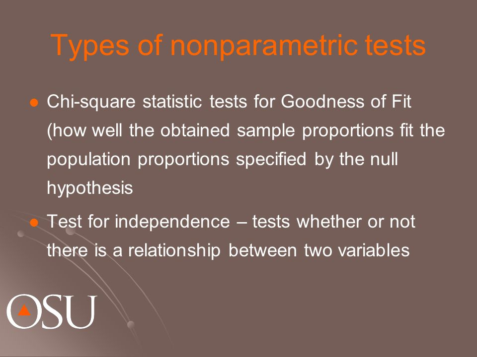 Types of nonparametric tests Chi-square statistic tests for Goodness of Fit (how well the obtained sample proportions fit the population proportions s