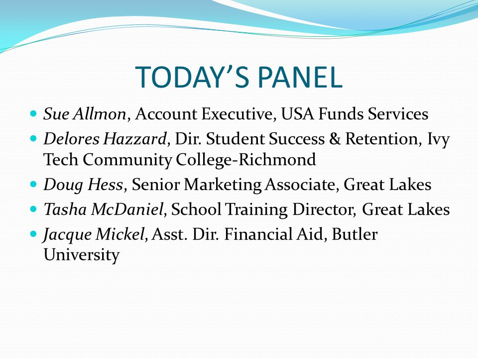 TODAY'S PANEL Sue Allmon, Account Executive, USA Funds Services Delores Hazzard, Dir.