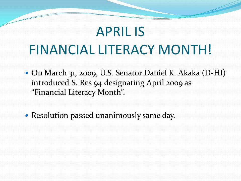 APRIL IS FINANCIAL LITERACY MONTH. On March 31, 2009, U.S.