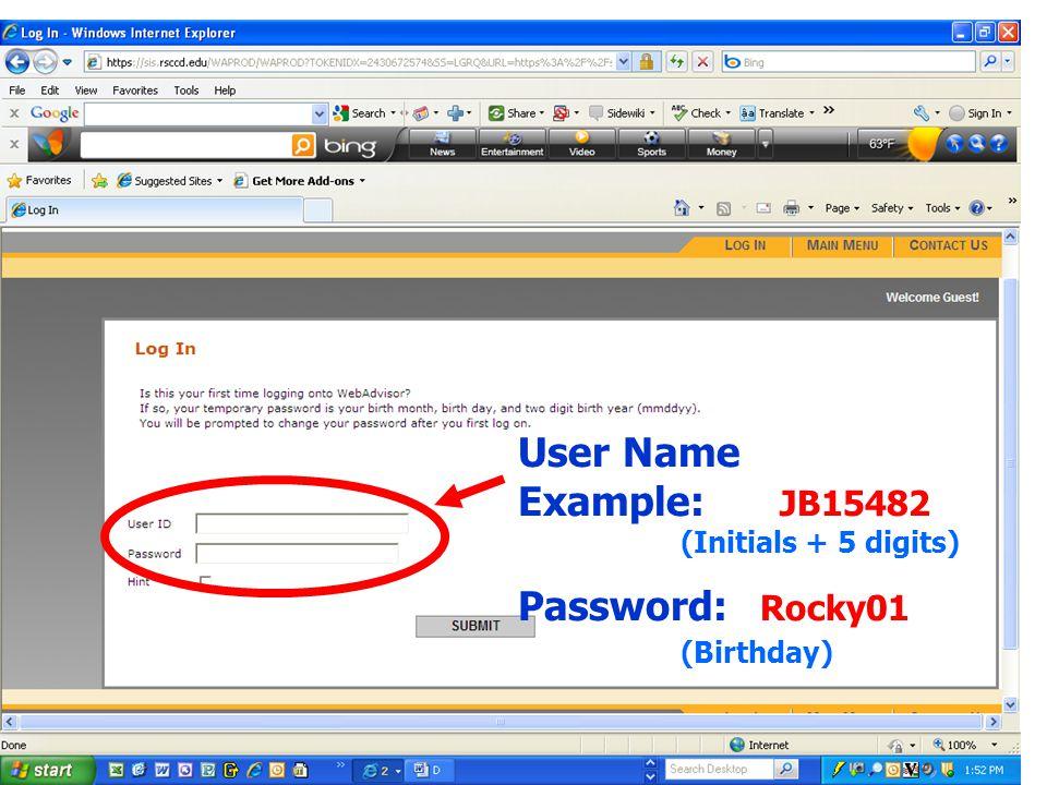 User Name Example: JB15482 (Initials + 5 digits) Password: Rocky01 (Birthday)