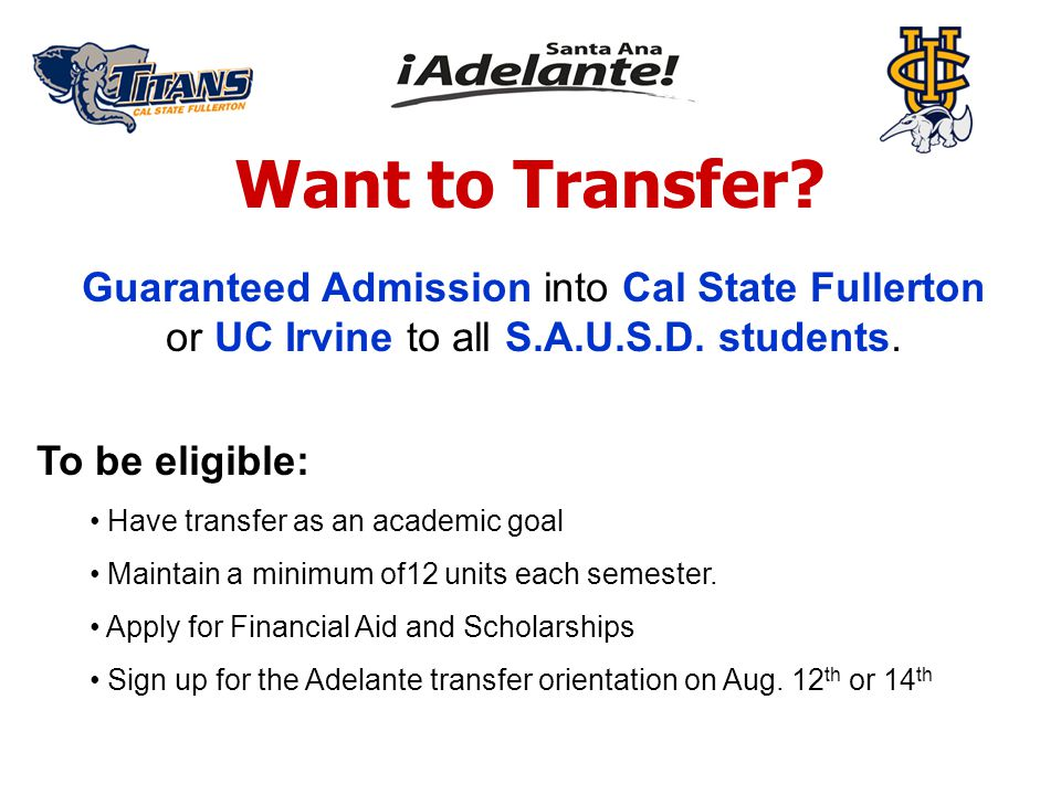 Want to Transfer. Guaranteed Admission into Cal State Fullerton or UC Irvine to all S.A.U.S.D.