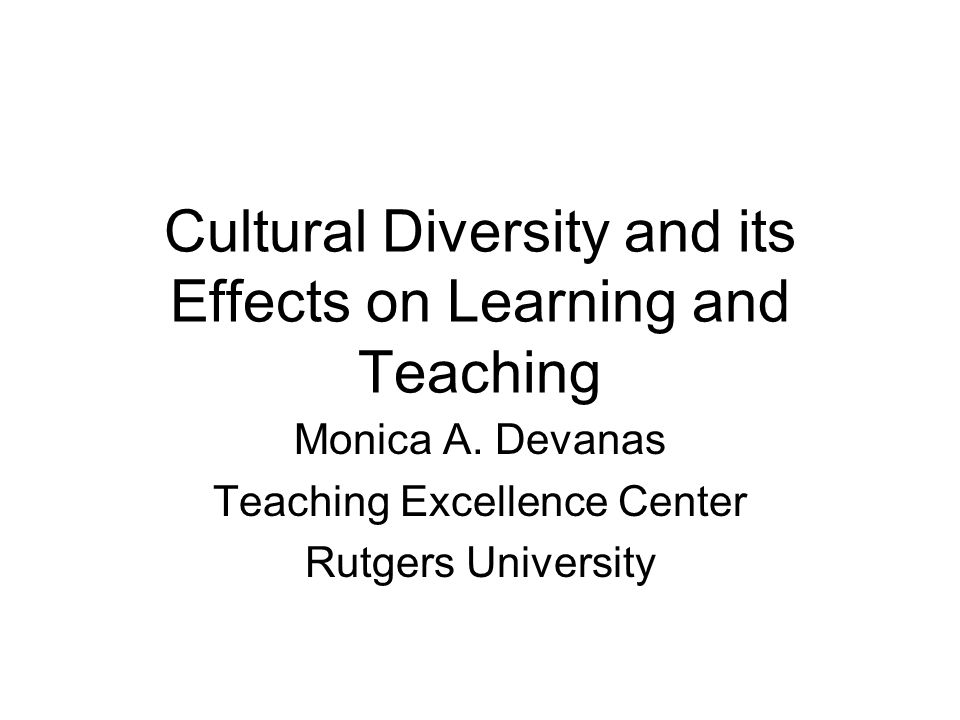 Cultural Diversity and its Effects on Learning and Teaching Monica A.