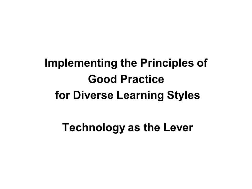 Implementing the Principles of Good Practice for Diverse Learning Styles Technology as the Lever