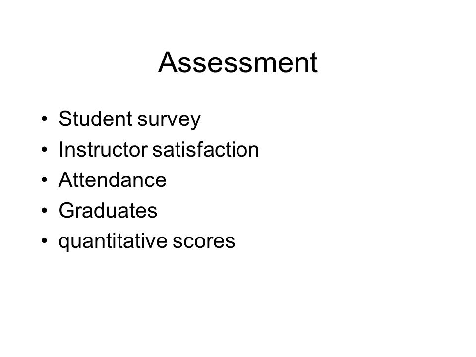 Assessment Student survey Instructor satisfaction Attendance Graduates quantitative scores