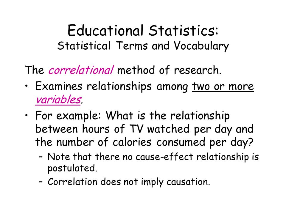 Educational Statistics: Statistical Terms and Vocabulary The correlational method of research.