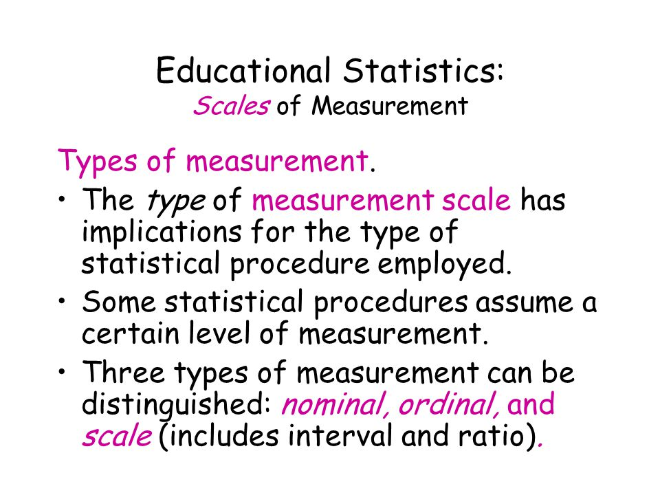 Educational Statistics: Scales of Measurement Types of measurement.