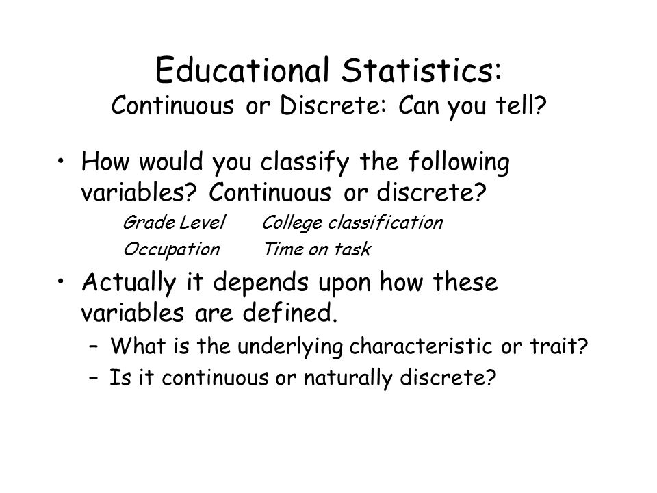 Educational Statistics: Continuous or Discrete: Can you tell.