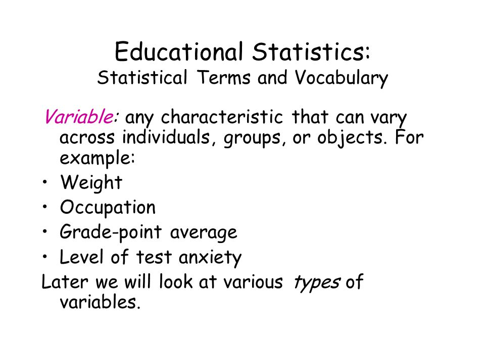 Educational Statistics: Independent Variables True independent variables: –Experimental.