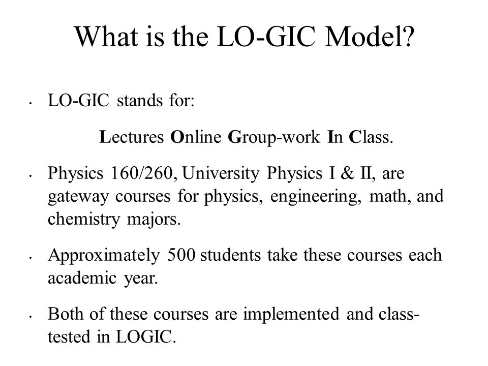 What is the LO-GIC Model. LO-GIC stands for: Lectures Online Group-work In Class.