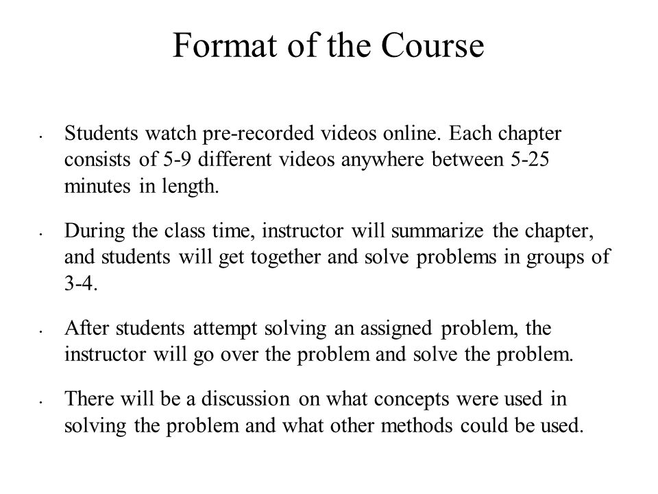 Format of the Course Students watch pre-recorded videos online.