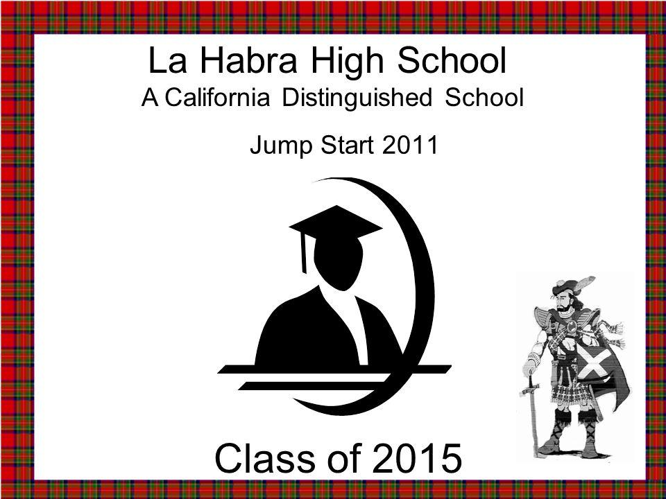 Jump Start 2011 La Habra High School A California Distinguished School Class of 2015