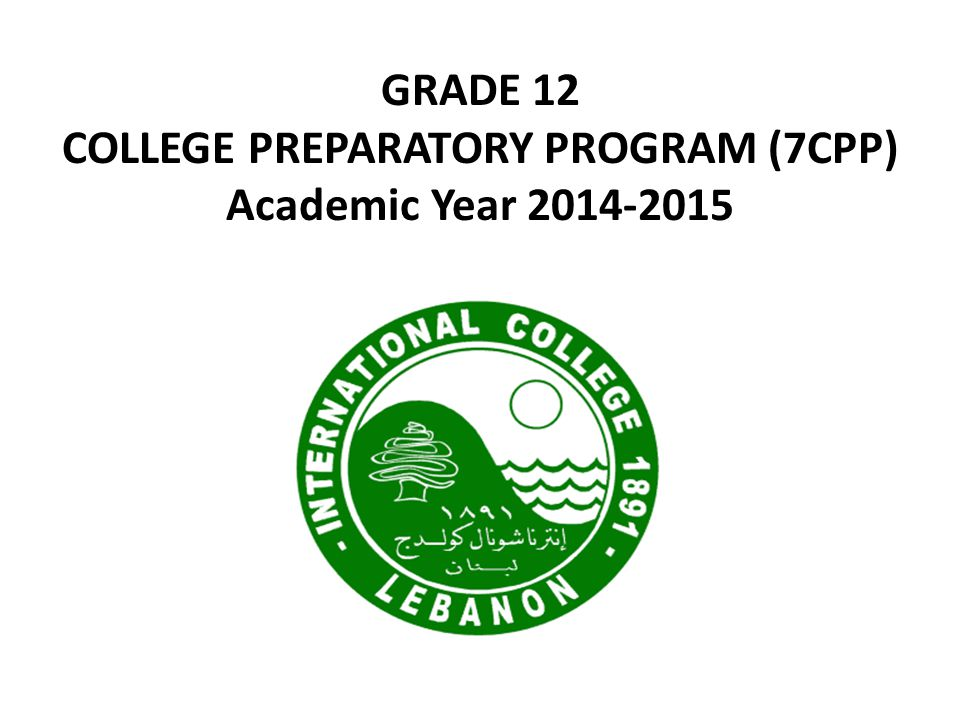 GRADE 12 COLLEGE PREPARATORY PROGRAM (7CPP) Academic Year 2014-2015
