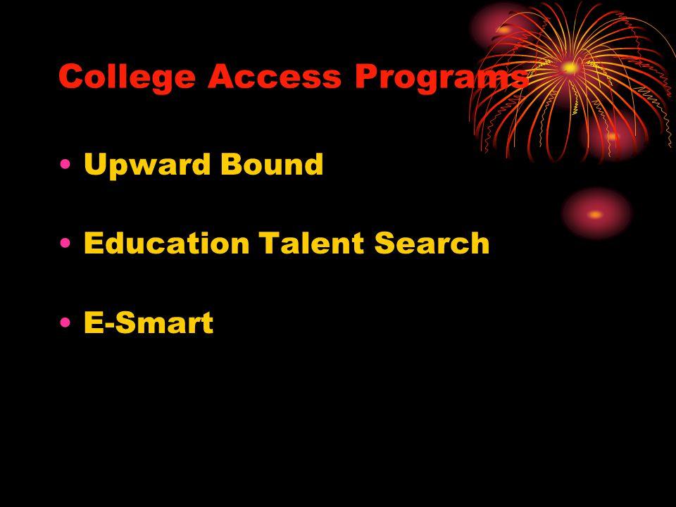 College Access Programs Upward Bound Education Talent Search E-Smart