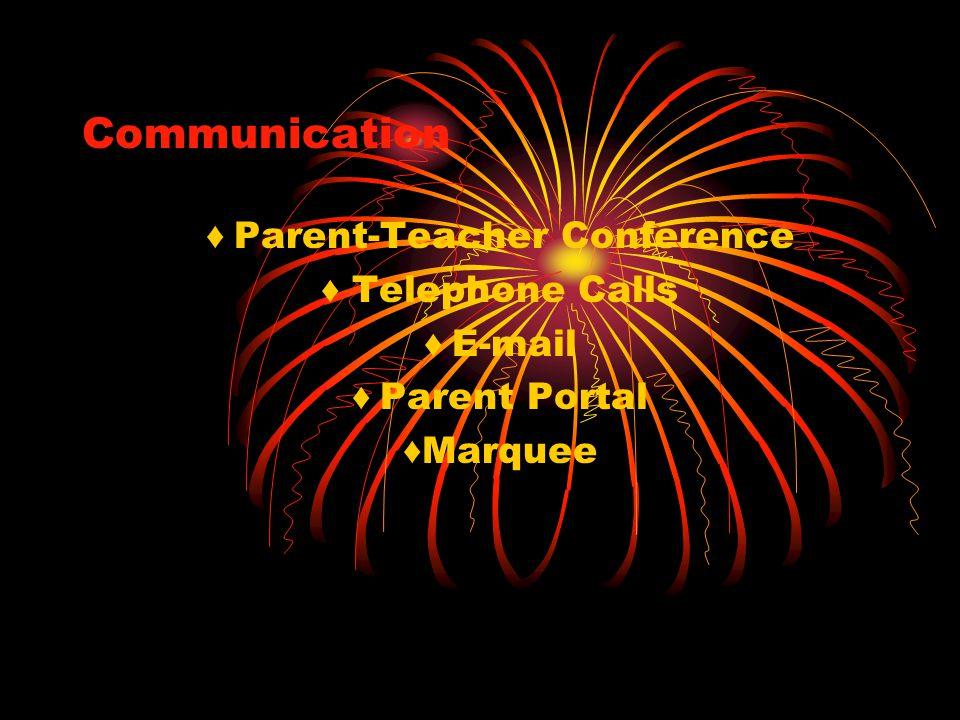 Communication ♦ Parent-Teacher Conference ♦ Telephone Calls ♦ E-mail ♦ Parent Portal ♦ Marquee